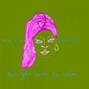 but you seem so calm
